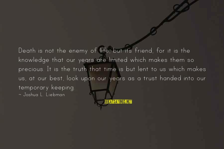 Best Friend Truth Sayings By Joshua L. Liebman: Death is not the enemy of life, but its friend, for it is the knowledge