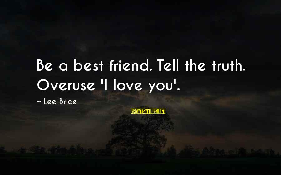 Best Friend Truth Sayings By Lee Brice: Be a best friend. Tell the truth. Overuse 'I love you'.