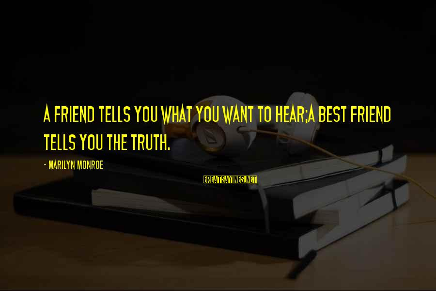 Best Friend Truth Sayings By Marilyn Monroe: A friend tells you what you want to hear;a best friend tells you the truth.