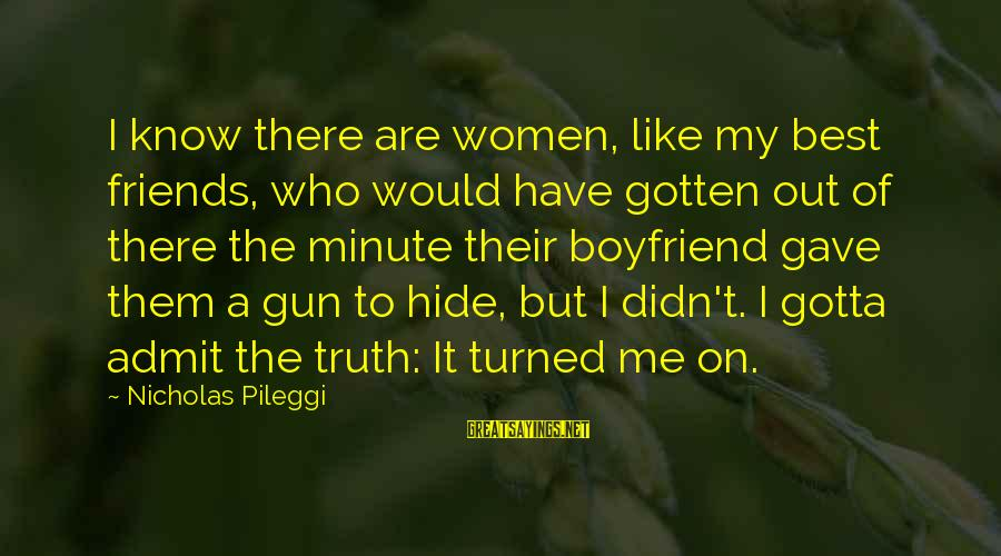 Best Friend Truth Sayings By Nicholas Pileggi: I know there are women, like my best friends, who would have gotten out of