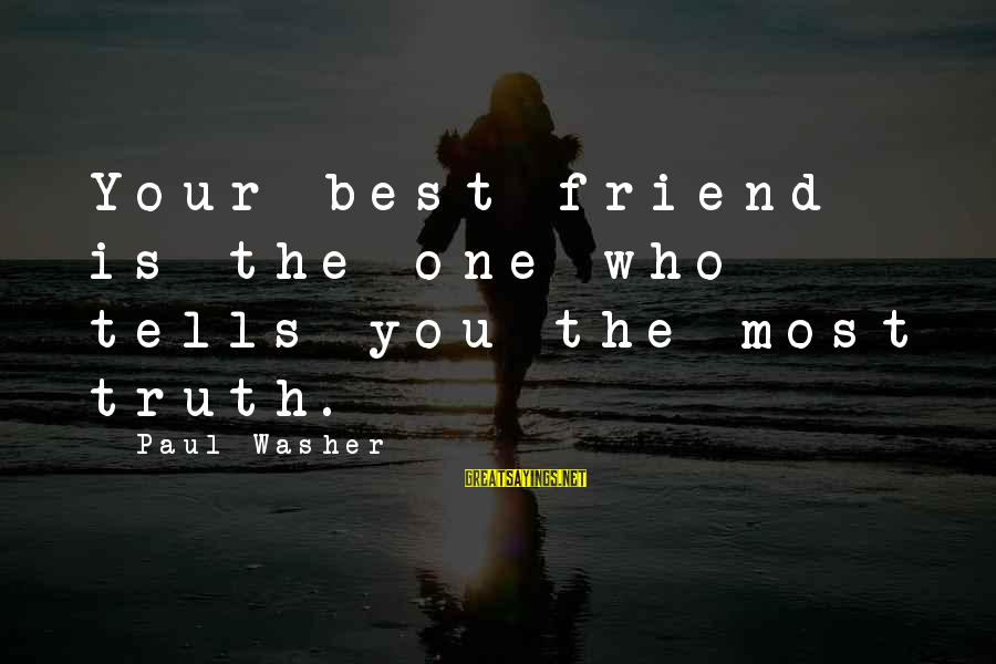 Best Friend Truth Sayings By Paul Washer: Your best friend is the one who tells you the most truth.