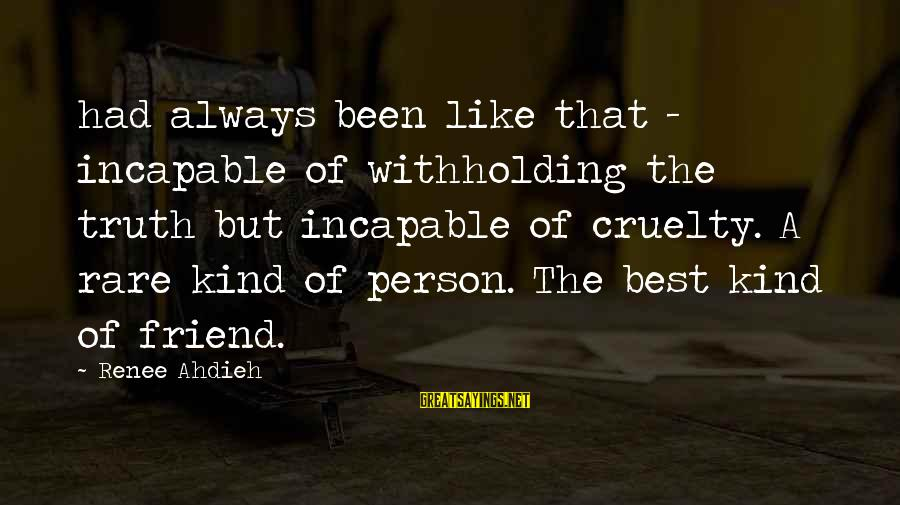 Best Friend Truth Sayings By Renee Ahdieh: had always been like that - incapable of withholding the truth but incapable of cruelty.