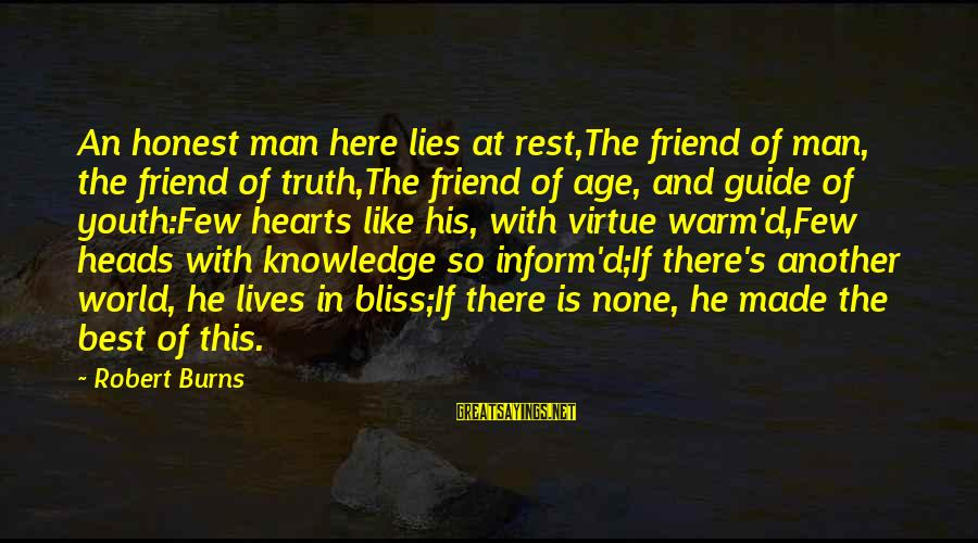 Best Friend Truth Sayings By Robert Burns: An honest man here lies at rest,The friend of man, the friend of truth,The friend