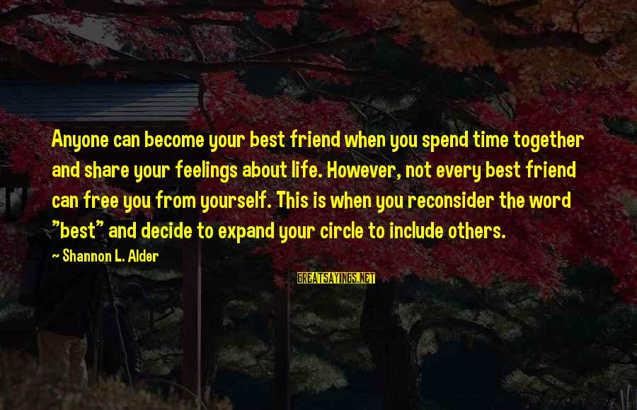 Best Friend Truth Sayings By Shannon L. Alder: Anyone can become your best friend when you spend time together and share your feelings
