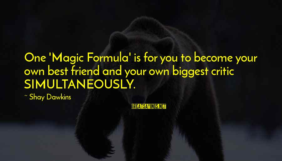 Best Friend Truth Sayings By Shay Dawkins: One 'Magic Formula' is for you to become your own best friend and your own