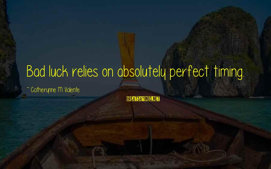 Best Friends Abroad Sayings By Catherynne M Valente: Bad luck relies on absolutely perfect timing.