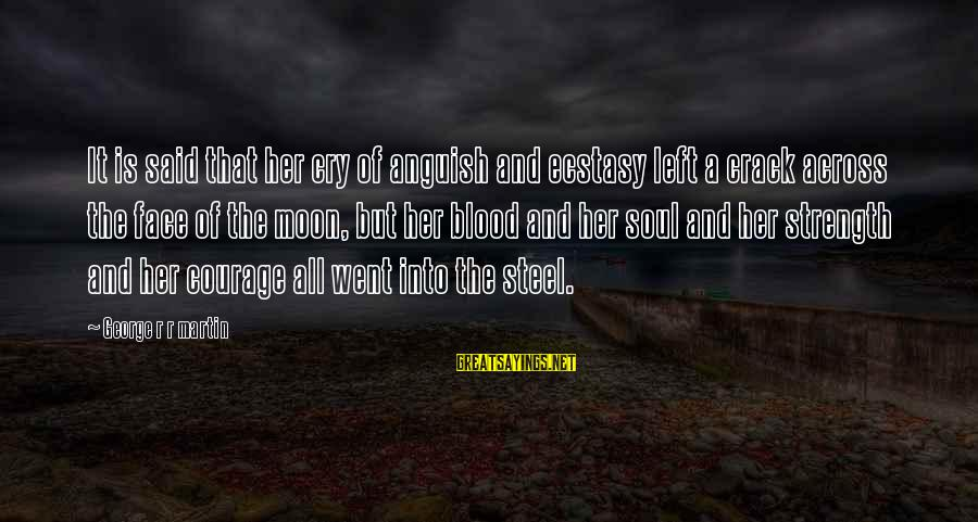 Best Friends Abroad Sayings By George R R Martin: It is said that her cry of anguish and ecstasy left a crack across the
