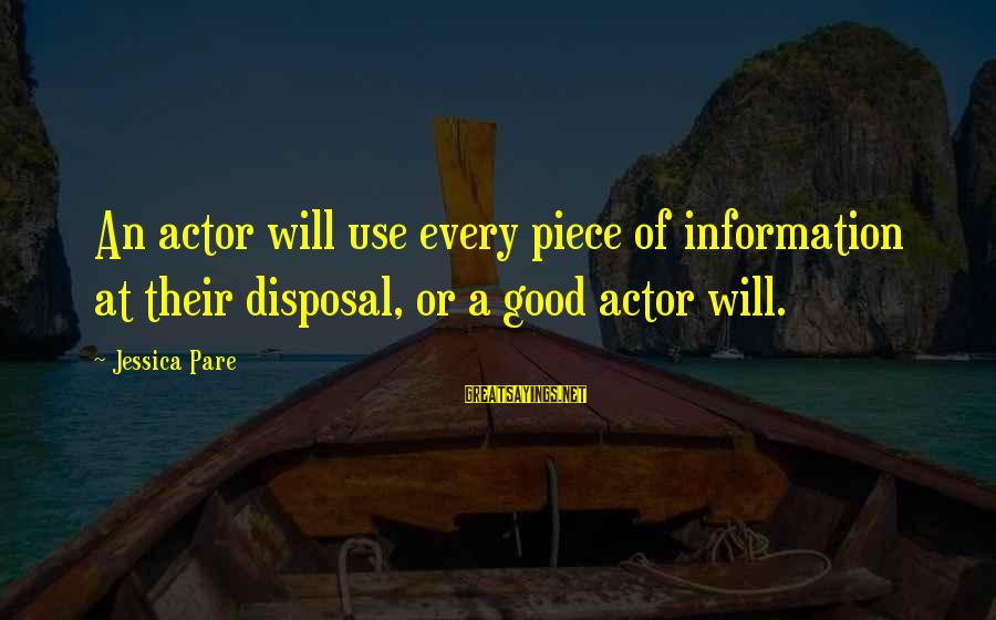 Best Friends Abroad Sayings By Jessica Pare: An actor will use every piece of information at their disposal, or a good actor