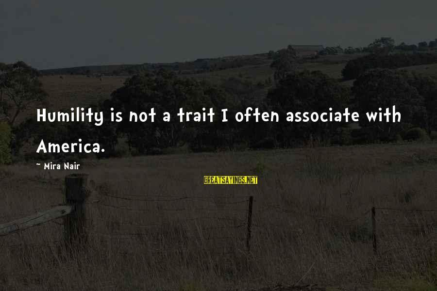 Best Friends Abroad Sayings By Mira Nair: Humility is not a trait I often associate with America.