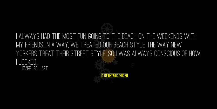 Best Friends And Fun Sayings By Izabel Goulart: I always had the most fun going to the beach on the weekends with my