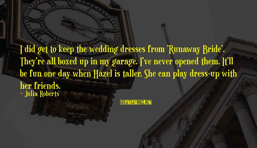 Best Friends And Fun Sayings By Julia Roberts: I did get to keep the wedding dresses from 'Runaway Bride'. They're all boxed up