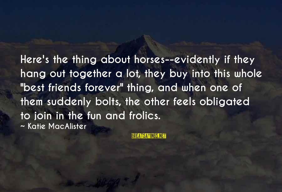 Best Friends And Fun Sayings By Katie MacAlister: Here's the thing about horses--evidently if they hang out together a lot, they buy into