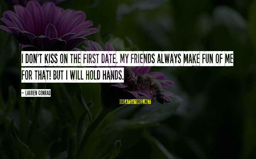 Best Friends And Fun Sayings By Lauren Conrad: I don't kiss on the first date. My friends always make fun of me for