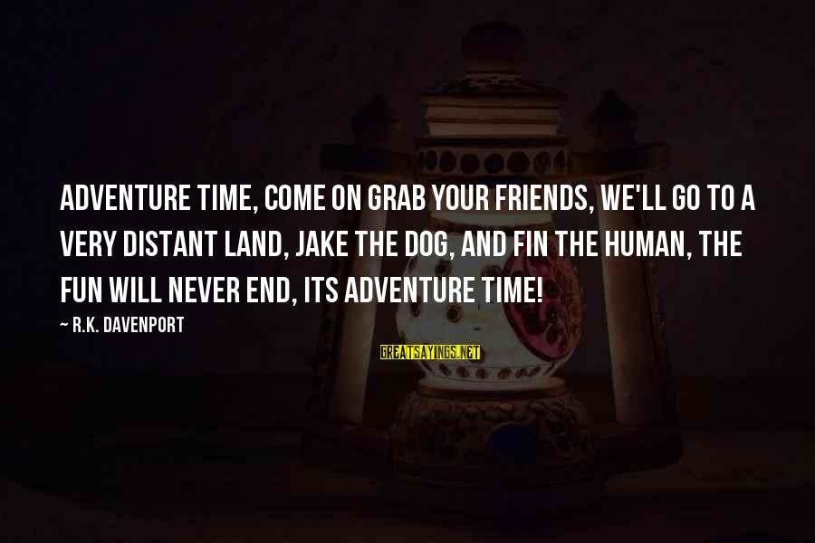 Best Friends And Fun Sayings By R.K. Davenport: Adventure time, Come on grab your friends, We'll go to a very distant land, Jake