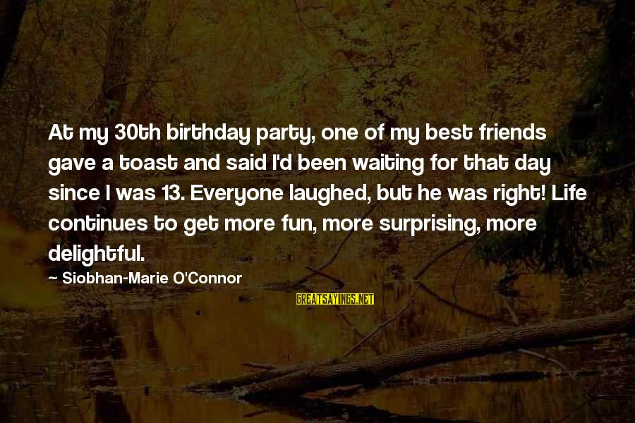 Best Friends And Fun Sayings By Siobhan-Marie O'Connor: At my 30th birthday party, one of my best friends gave a toast and said