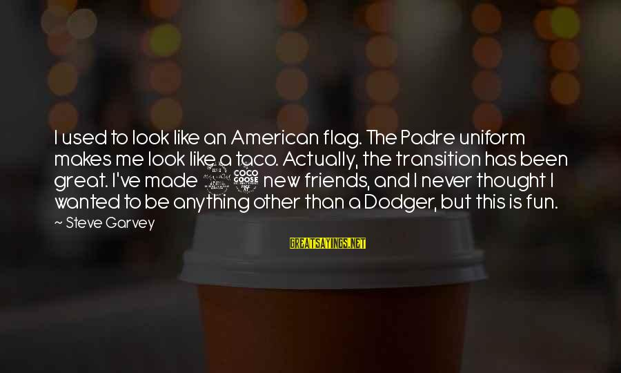 Best Friends And Fun Sayings By Steve Garvey: I used to look like an American flag. The Padre uniform makes me look like