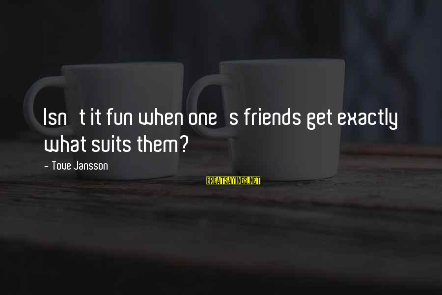Best Friends And Fun Sayings By Tove Jansson: Isn't it fun when one's friends get exactly what suits them?