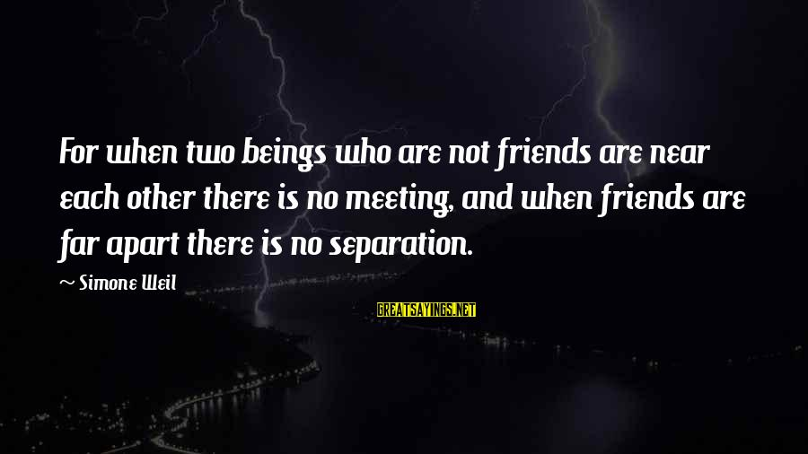 Best Friends Far Apart Sayings By Simone Weil: For when two beings who are not friends are near each other there is no