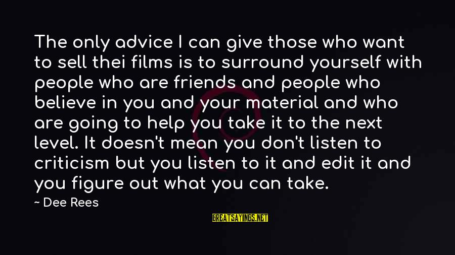 Best Friends Giving Up On You Sayings By Dee Rees: The only advice I can give those who want to sell thei films is to