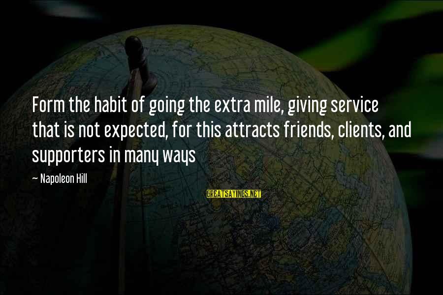 Best Friends Giving Up On You Sayings By Napoleon Hill: Form the habit of going the extra mile, giving service that is not expected, for