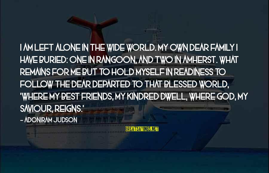Best Friends In The World Sayings By Adoniram Judson: I am left alone in the wide world. My own dear family I have buried: