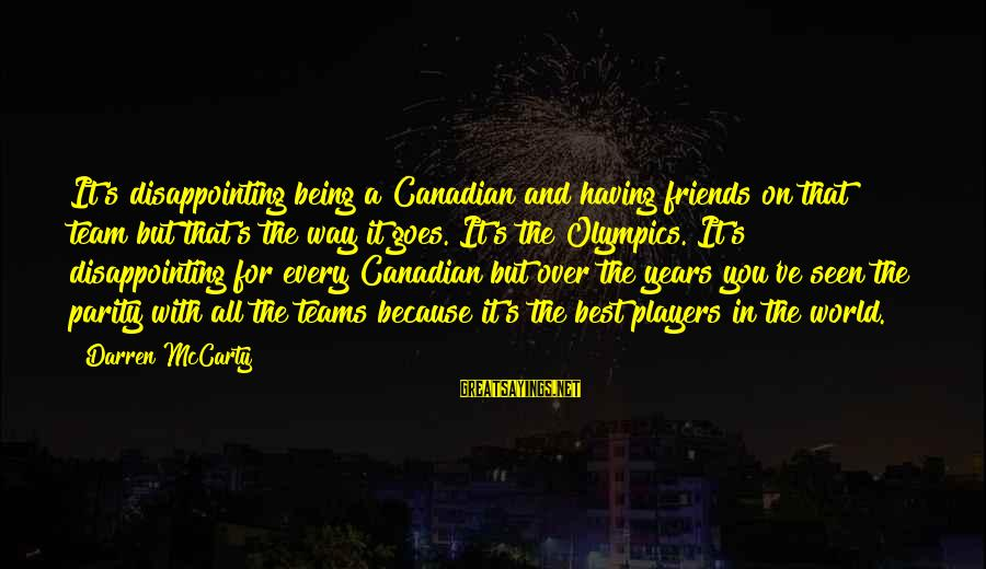 Best Friends In The World Sayings By Darren McCarty: It's disappointing being a Canadian and having friends on that team but that's the way