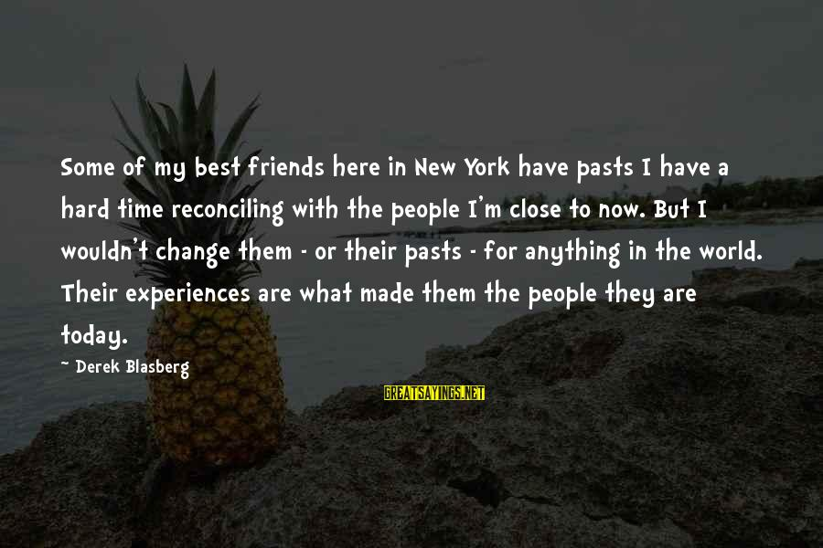 Best Friends In The World Sayings By Derek Blasberg: Some of my best friends here in New York have pasts I have a hard