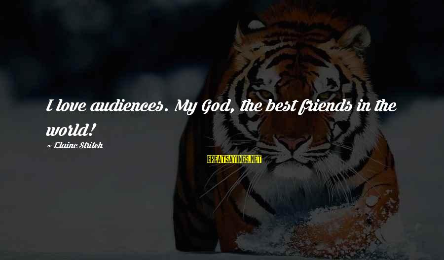 Best Friends In The World Sayings By Elaine Stritch: I love audiences. My God, the best friends in the world!