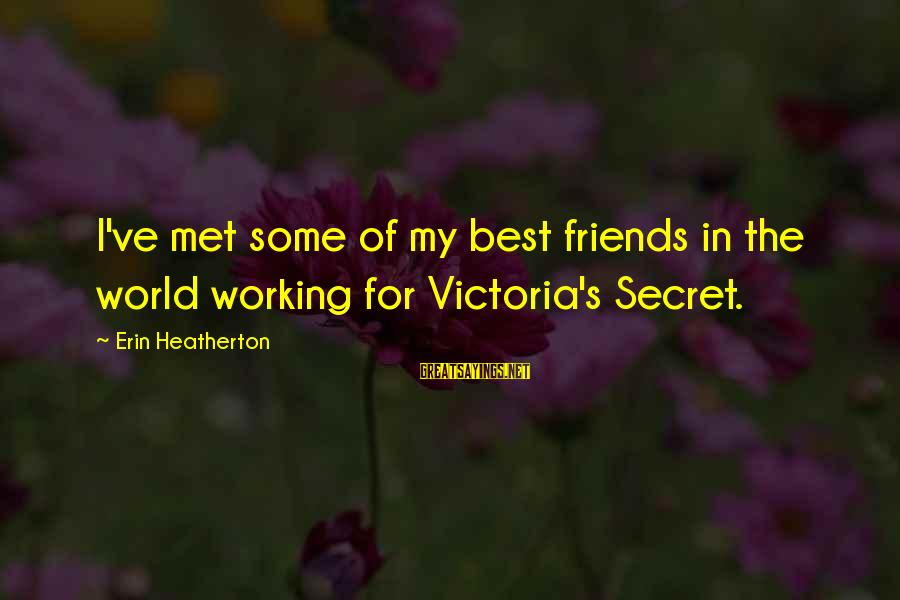 Best Friends In The World Sayings By Erin Heatherton: I've met some of my best friends in the world working for Victoria's Secret.