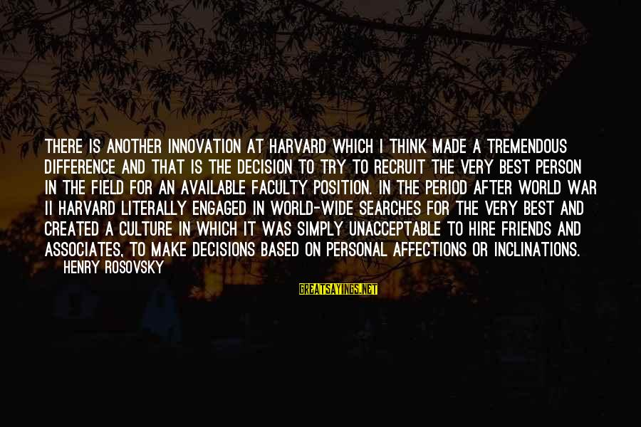 Best Friends In The World Sayings By Henry Rosovsky: There is another innovation at Harvard which I think made a tremendous difference and that