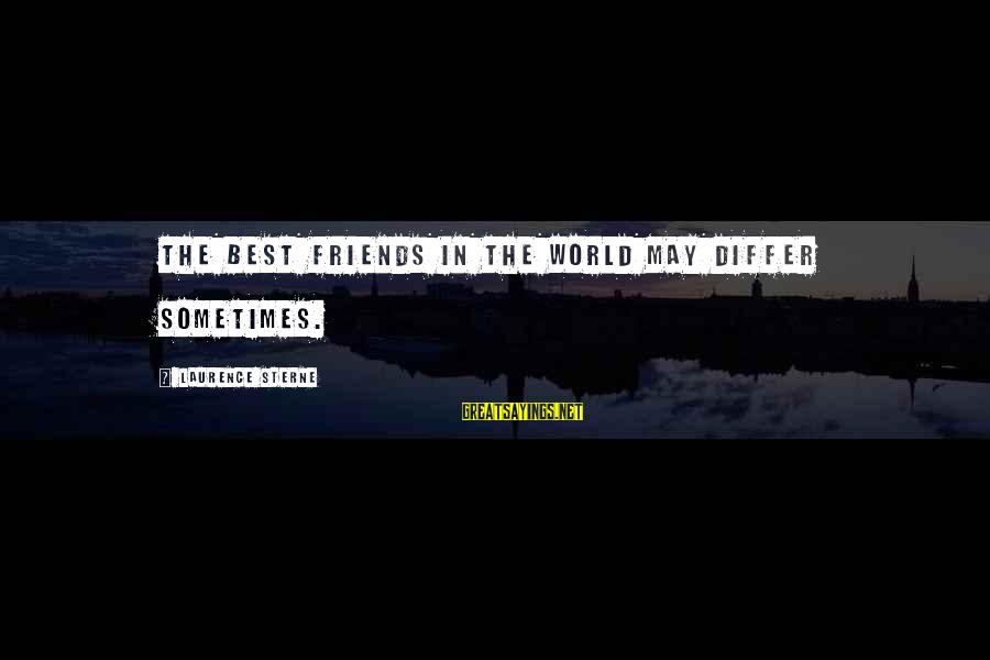 Best Friends In The World Sayings By Laurence Sterne: The best friends in the world may differ sometimes.