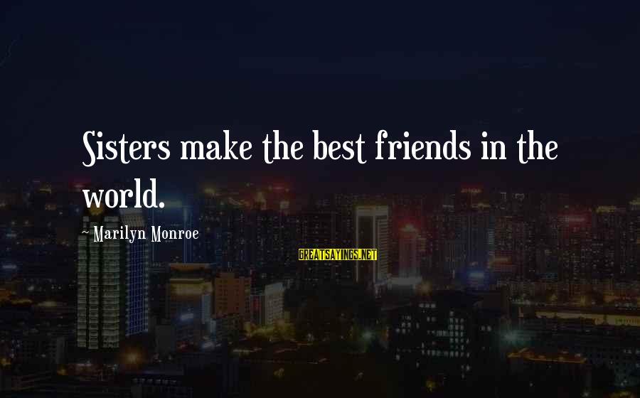 Best Friends In The World Sayings By Marilyn Monroe: Sisters make the best friends in the world.