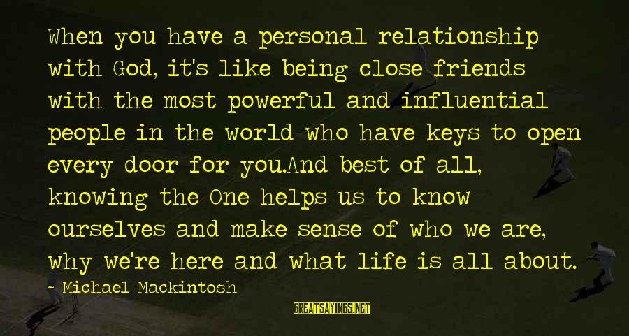 Best Friends In The World Sayings By Michael Mackintosh: When you have a personal relationship with God, it's like being close friends with the