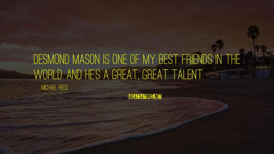Best Friends In The World Sayings By Michael Redd: Desmond Mason is one of my best friends in the world. And he's a great,
