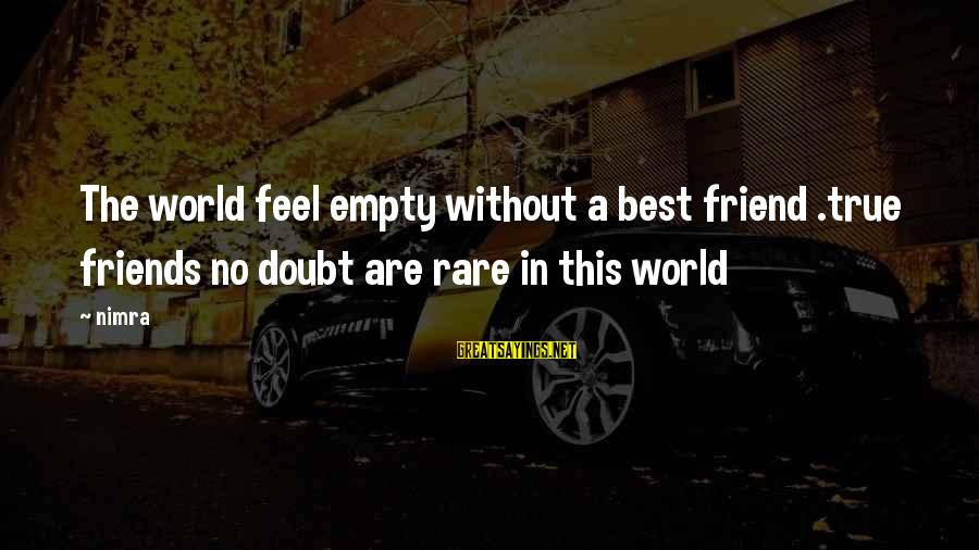 Best Friends In The World Sayings By Nimra: The world feel empty without a best friend .true friends no doubt are rare in