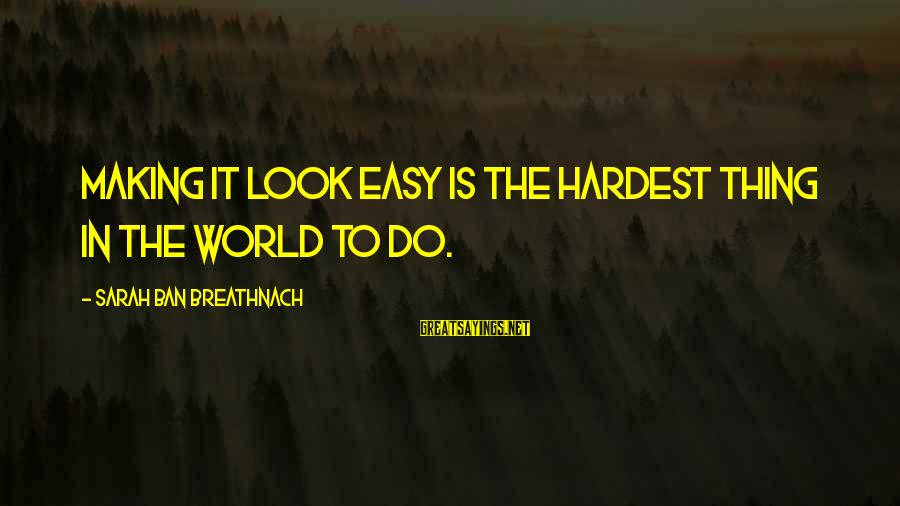 Best Friends In The World Sayings By Sarah Ban Breathnach: Making it look easy is the hardest thing in the world to do.