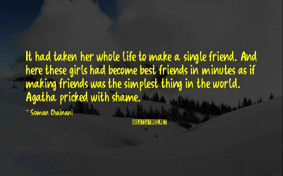 Best Friends In The World Sayings By Soman Chainani: It had taken her whole life to make a single friend. And here these girls