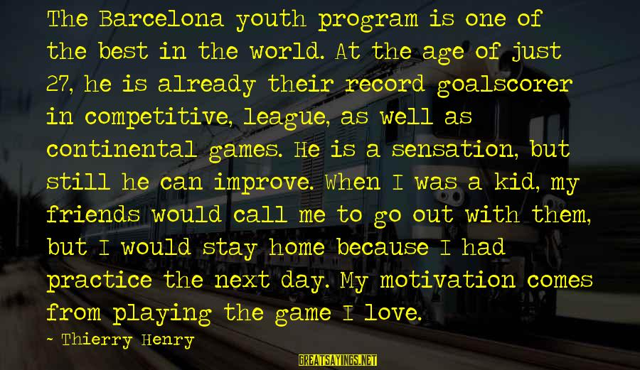 Best Friends In The World Sayings By Thierry Henry: The Barcelona youth program is one of the best in the world. At the age