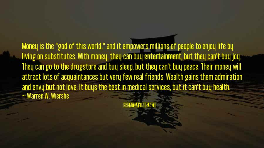 """Best Friends In The World Sayings By Warren W. Wiersbe: Money is the """"god of this world,"""" and it empowers millions of people to enjoy"""