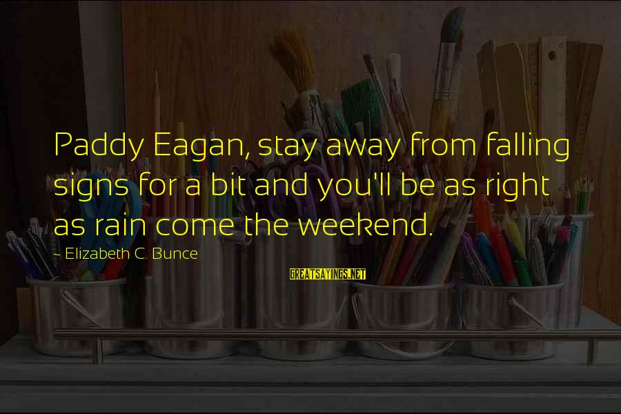 Best Funny Weekend Sayings By Elizabeth C. Bunce: Paddy Eagan, stay away from falling signs for a bit and you'll be as right