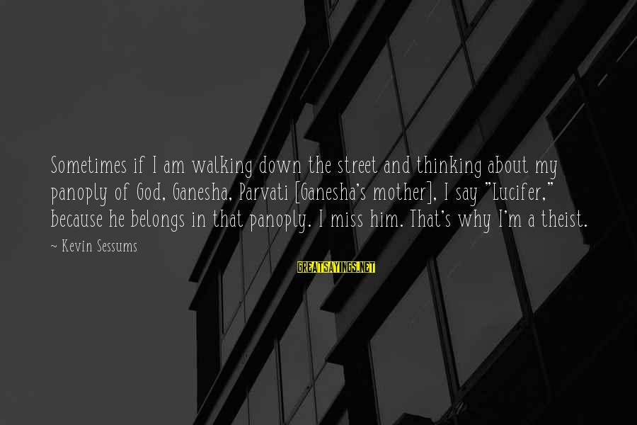 Best Ganesha Sayings By Kevin Sessums: Sometimes if I am walking down the street and thinking about my panoply of God,