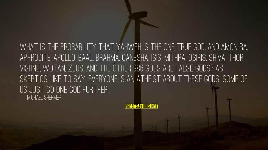 Best Ganesha Sayings By Michael Shermer: What is the probability that Yahweh is the one true god, and Amon Ra, Aphrodite,