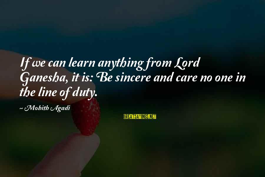 Best Ganesha Sayings By Mohith Agadi: If we can learn anything from Lord Ganesha, it is: Be sincere and care no