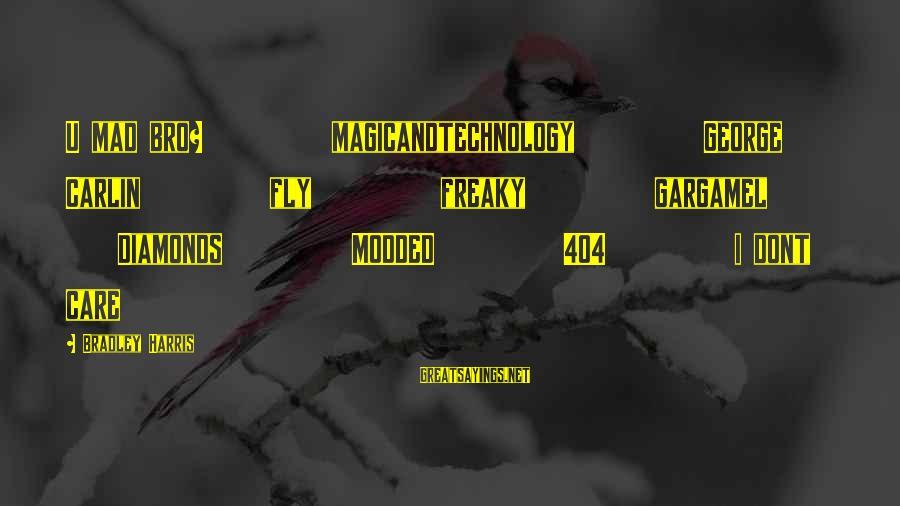 Best Gargamel Sayings By Bradley Harris: U mad bro? magicandtechnology George Carlin fly freaky gargamel Diamonds MODDED 404 i dont care
