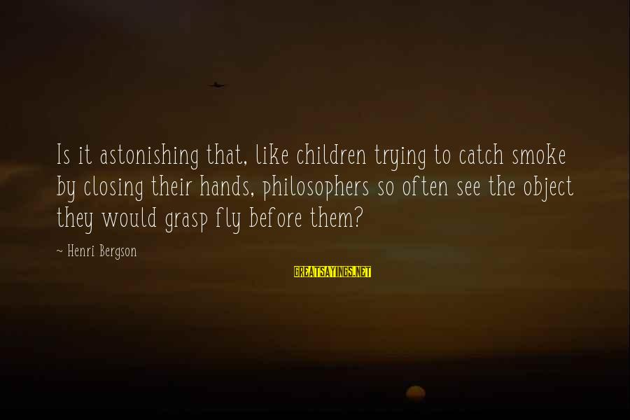 Best Gargamel Sayings By Henri Bergson: Is it astonishing that, like children trying to catch smoke by closing their hands, philosophers