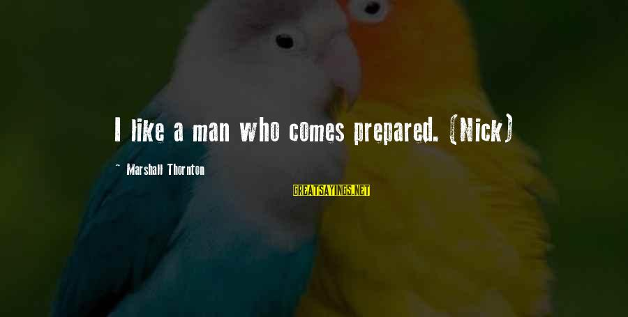 Best Gargamel Sayings By Marshall Thornton: I like a man who comes prepared. (Nick)