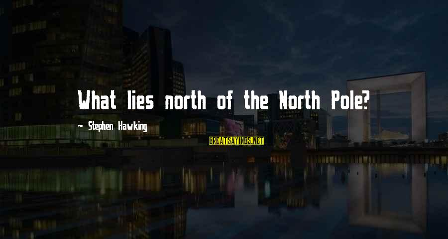 Best Gargamel Sayings By Stephen Hawking: What lies north of the North Pole?