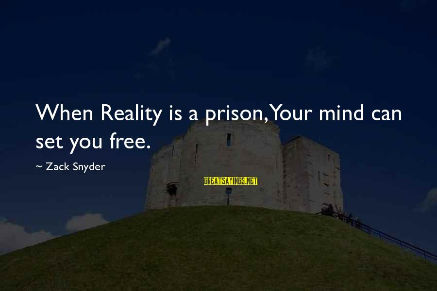 Best Gargamel Sayings By Zack Snyder: When Reality is a prison, Your mind can set you free.