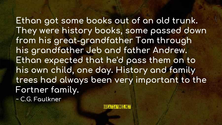 Best Genealogy Sayings By C.G. Faulkner: Ethan got some books out of an old trunk. They were history books, some passed