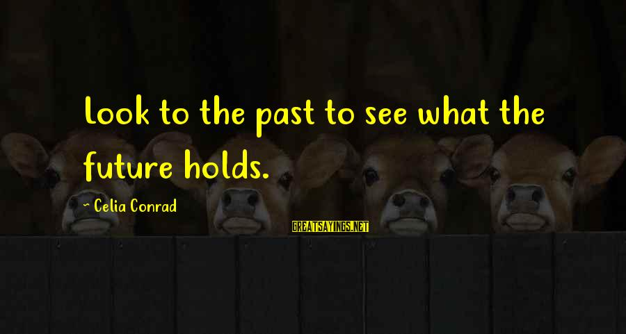 Best Genealogy Sayings By Celia Conrad: Look to the past to see what the future holds.